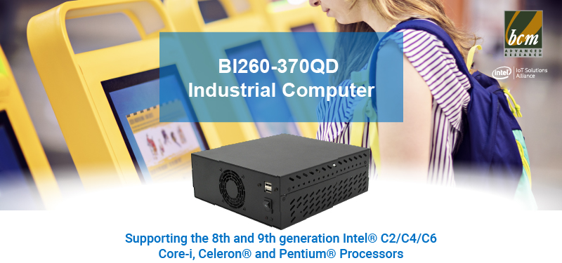 BCM introduces BI260-370QD industrial computer supporting the 8th and 9th Gen Intel® Coffee Lake Refresh Coffee Lake C2/C4/C6 core-i processors
