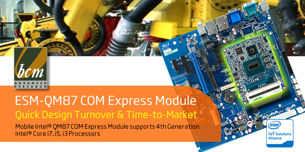 BCM introduces ESM-QM87 COM Express module supports 4th generation Intel® Core™ processor family targeting for applications that require stability, scalability, expandability and quick design turnover