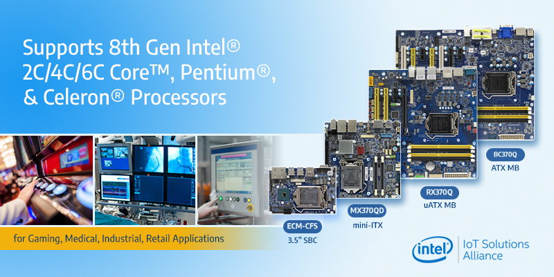 BC370Q, RX370Q, MX370Q and ECM-CFS industrial motherboards supporting the 8th generation Intel® processors with Q370 Chipset