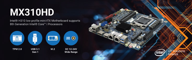 BCM introduce its MX310HD mini-ITX motherboard supports 8th generation Intel® C2/C4/C6 Core™ i, Pentium, and Celeron processors